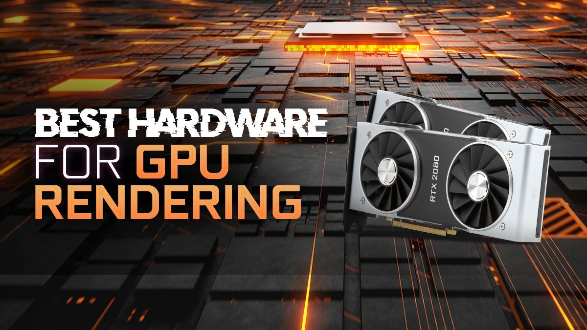 Best Hardware for GPU Rendering in Octane – Redshift – Vray (Updated)