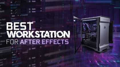 Best Workstation Computer For After Effects [2021 Guide]