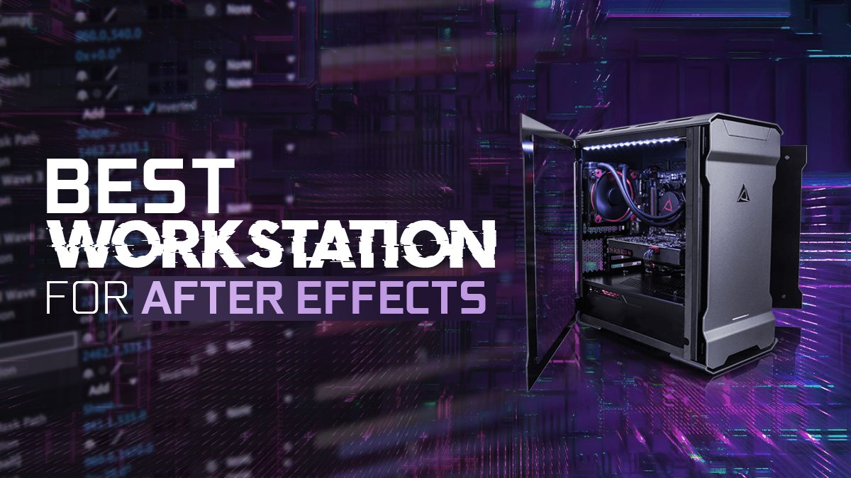 Best Workstation Computer For After Effects 2020 Guide