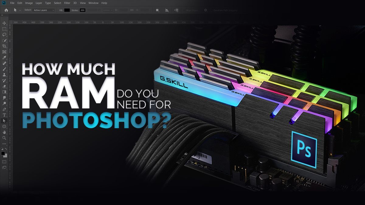 How Much RAM Do You Need For Photoshop