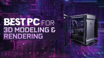 Best Workstation Computer for 3D Modeling and Rendering