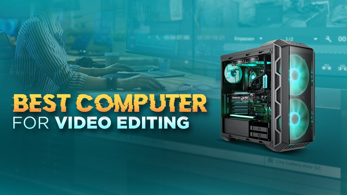 Best Computer For Video Editing 2020 Guide