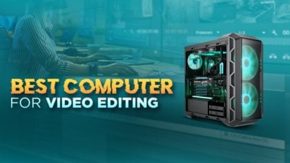 Best Computer for Video Editing [2020 Guide]