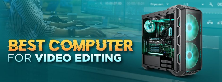Best Computer For Video Editing Updated Cg Director