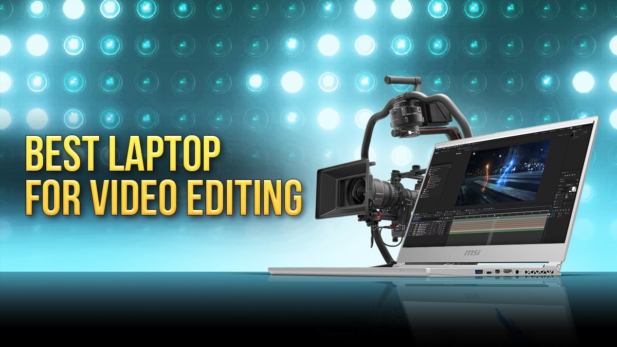 Best Laptop For Video Editing (Updated)