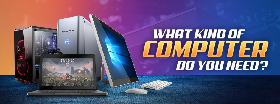 What Kind of Computer Do You Need? (Step-by-Step)