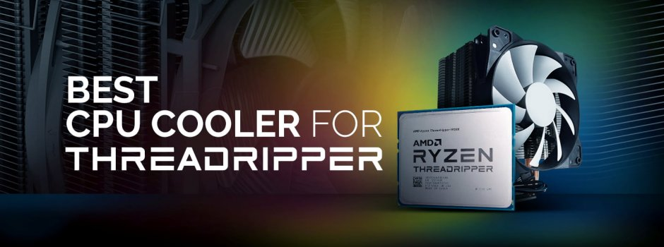 Best CPU Coolers for AMD Ryzen Threadripper CPUs (Review Roundup)