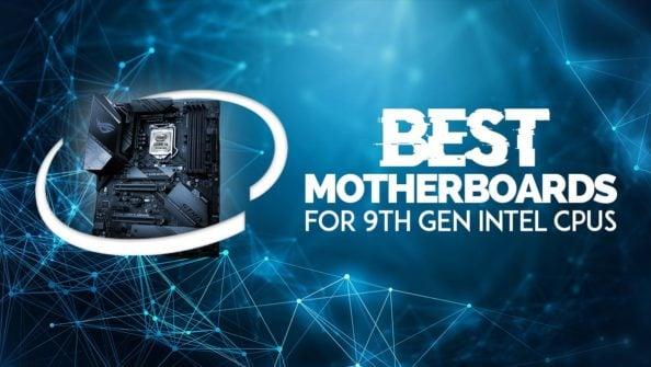 Best Motherboards for i9 9900k, i7 9700k [Intel 9th Gen CPUs]