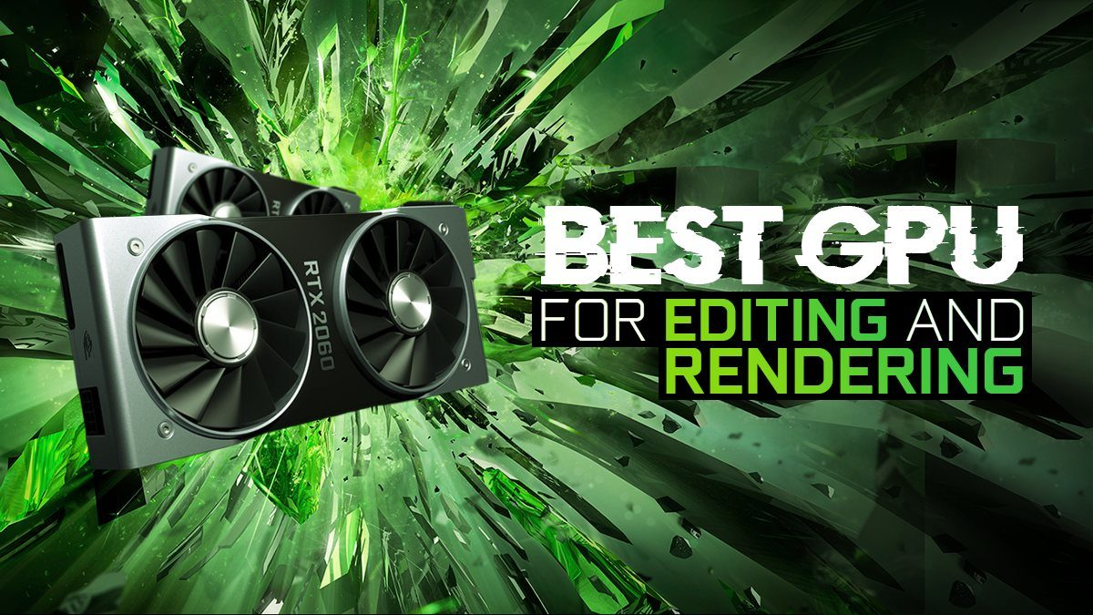 What Is The Best Gpu For Video Editing And Rendering Cg Director