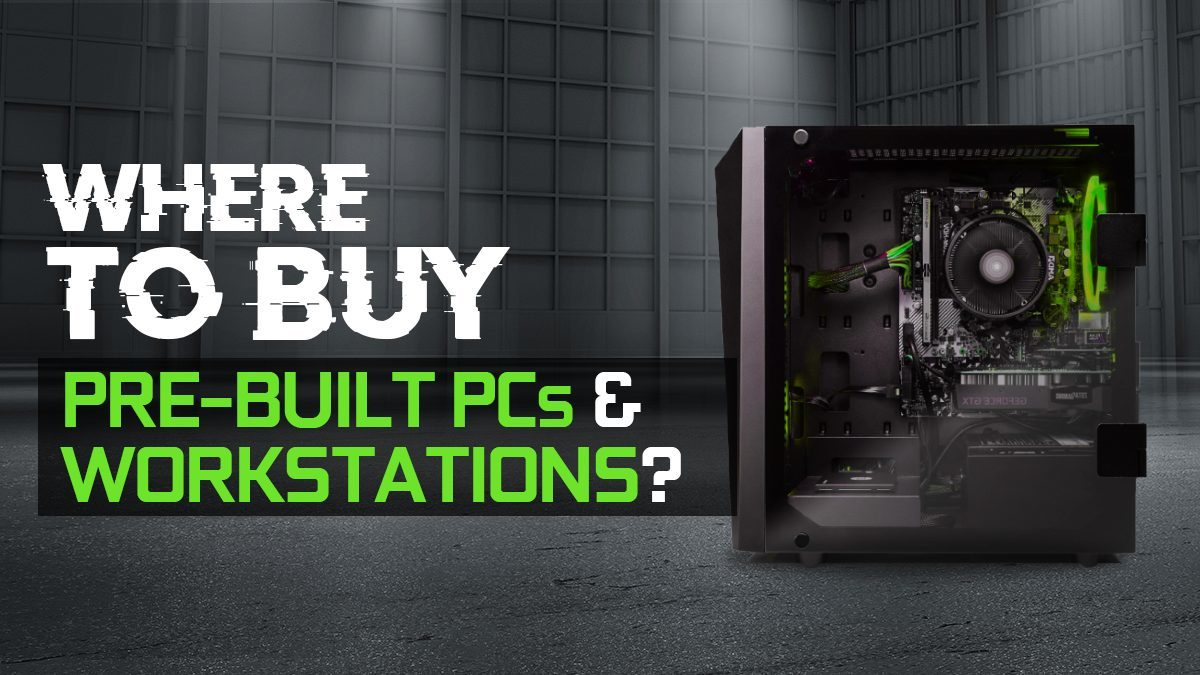 Where to buy Pre-Built PCs & Workstations