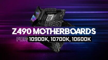 Best Z490 Motherboards for Intel 10900K, 10700K, 10600K CPUs