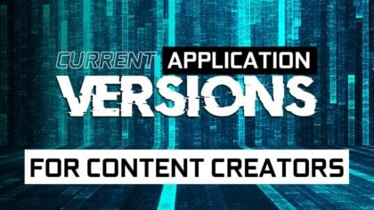 Current Software Versions of Content Creation Applications [Updated Regularly]