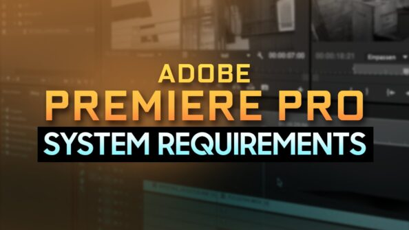 Adobe Premiere Pro System Requirements & PC Recommendations