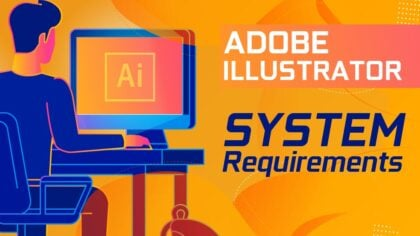 Adobe Illustrator System Requirements (And PC Recommendations)