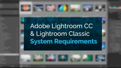 Adobe Lightroom CC & Lightroom Classic System Requirements and Recommendations