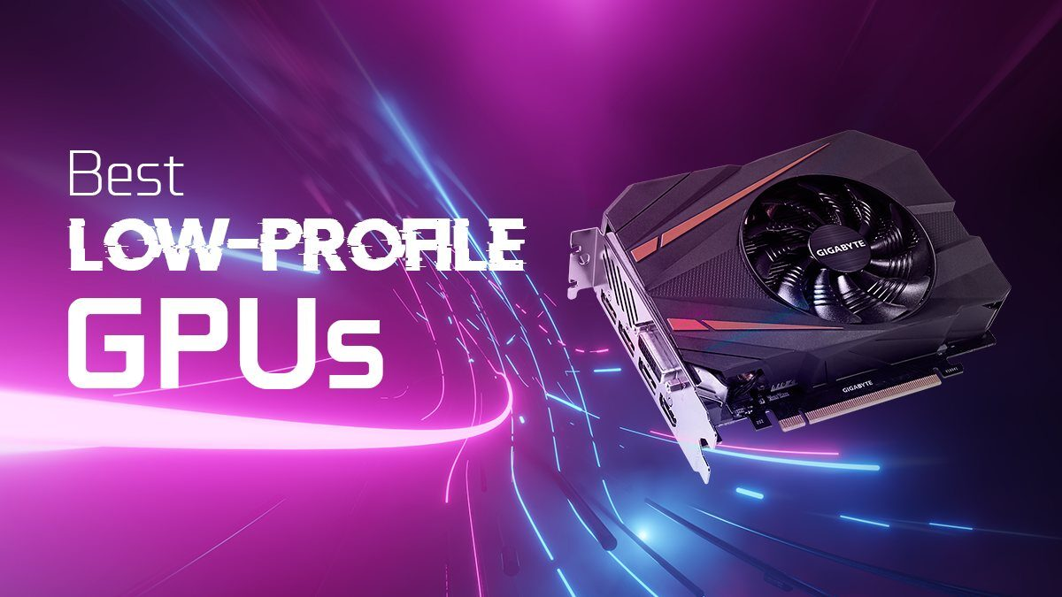 Best Low-Profile & Compact Graphics Cards (GPU) for your needs [2021 Guide]