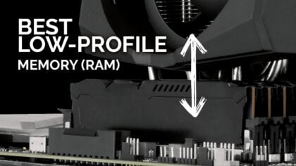 Top 5 Low-Profile Memory (RAM) Modules & Kits that fit almost anywhere