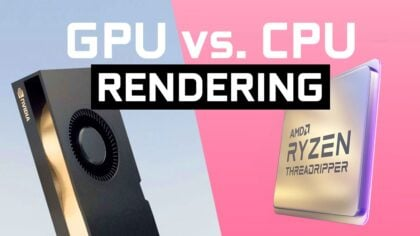 CPU vs. GPU Rendering – What's the difference and which should you choose?