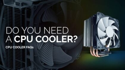 Do You need a CPU Cooler? All cases where you'll need a CPU Cooler explained.