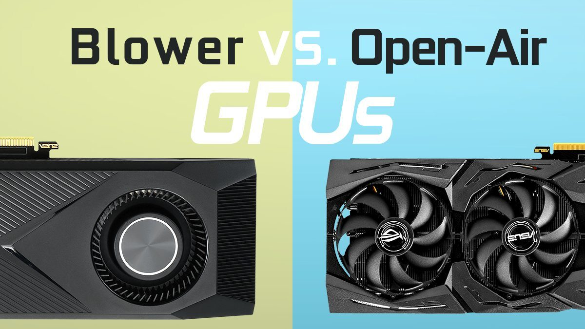 Open-Air vs. Blower-Style Cooled GPUs – What's the difference?
