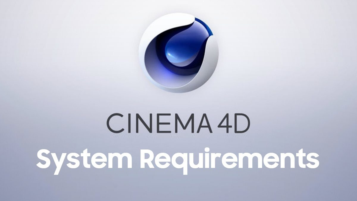 Cinema 4D System Requirements – What they don't tell you