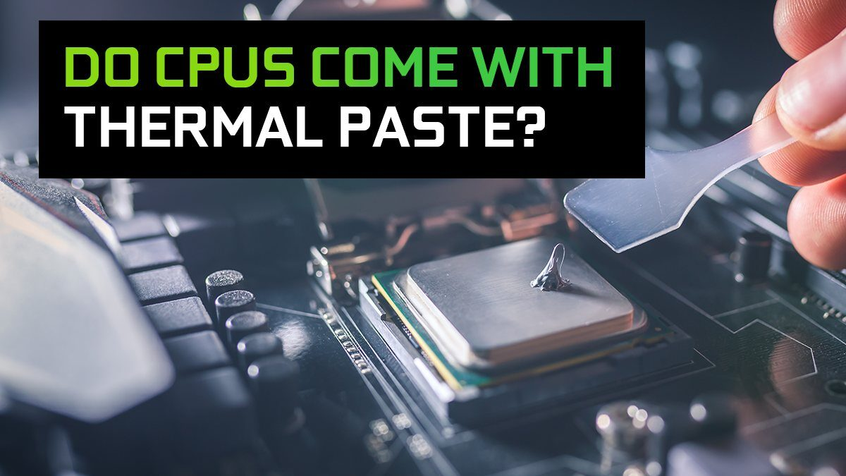 Do CPUs Come With Thermal Paste? (And how to apply it properly)