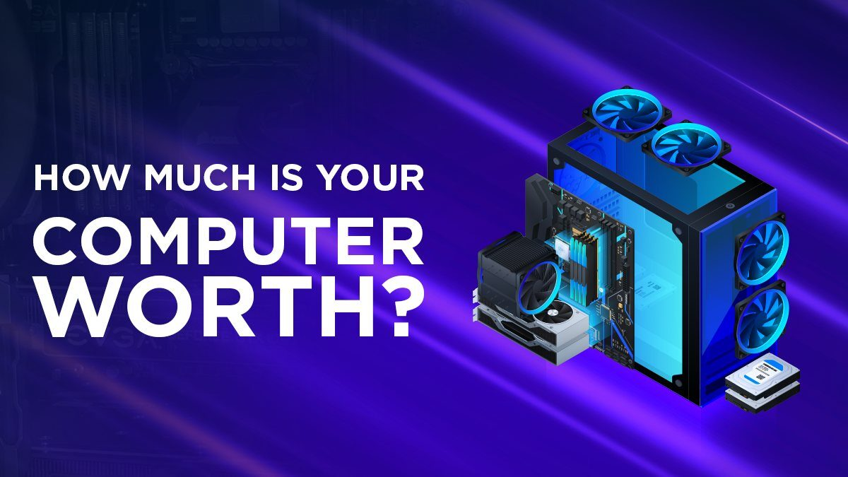 How much is your Computer worth? (Guide to Valuating a PC)