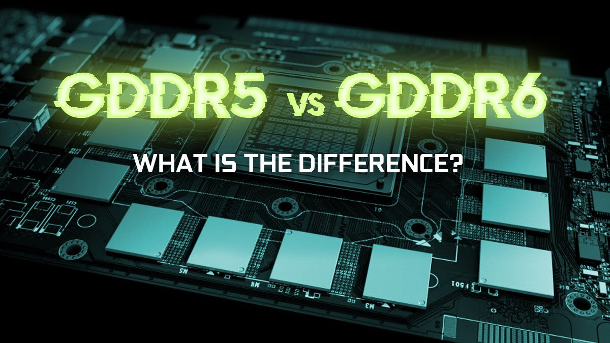 GDDR5 vs GDDR6 – What's the Difference and which do you need?