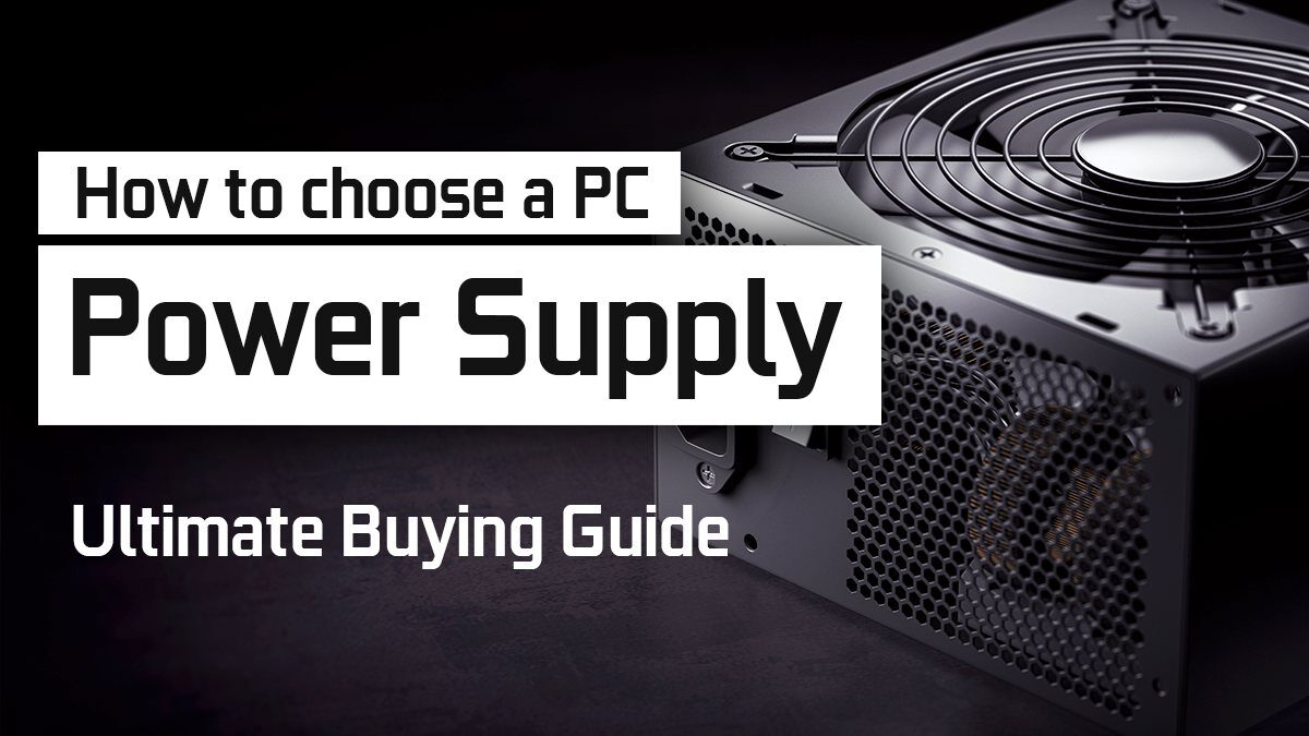 How to choose a Power Supply (PSU) for your PC – Buying Guide