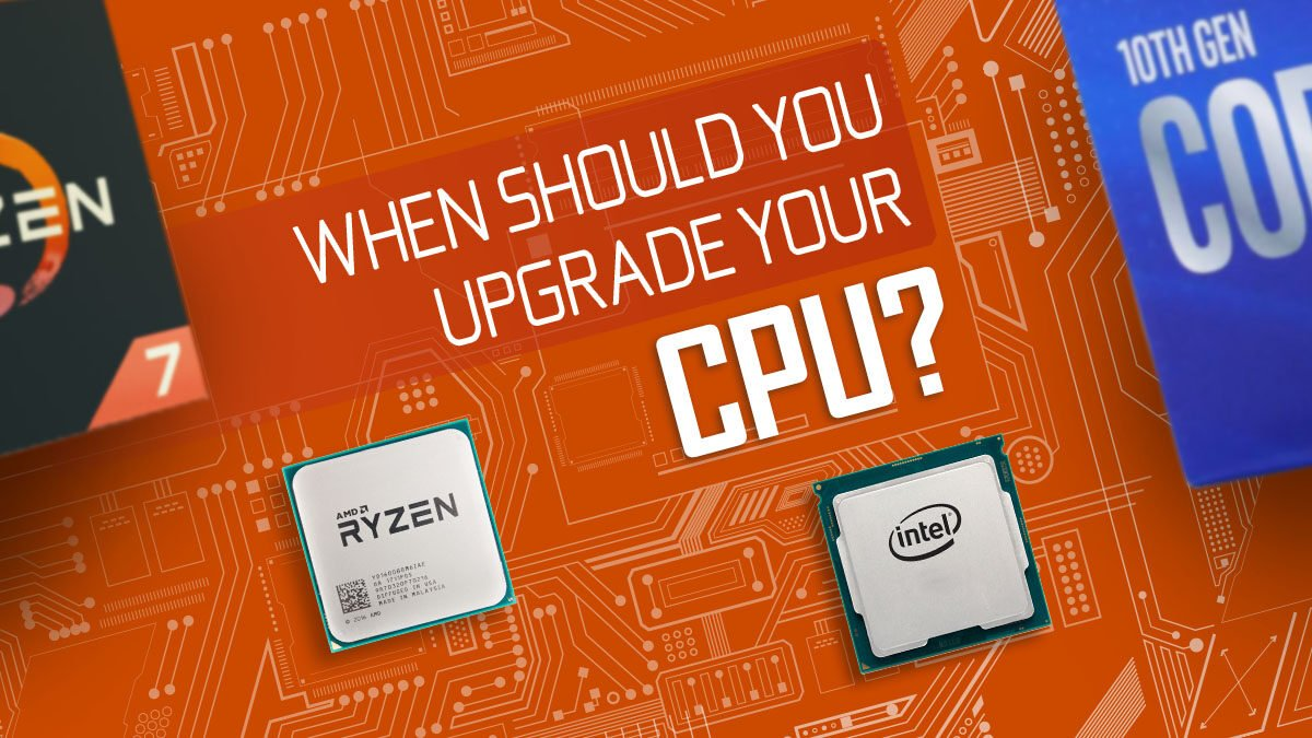 When Should You Upgrade Your CPU?