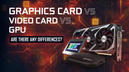 GPU vs Graphics Card vs Video Card: Are there any differences?